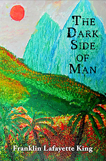 The Dark Side of Man by Franklin Lafayette King
