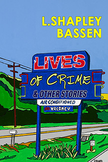 Lives of Crime and Other Stories by L. Shapley Bassen