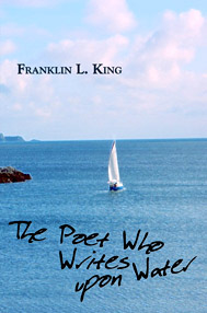 The Poet Who Writes upon Water by Franklin L. King